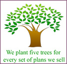 we plant 5 trees for every set of plans we sell